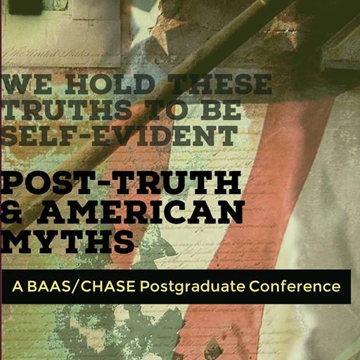 Post-Truth and American Myths: A BAAS/CHASE Postgraduate Conference poster